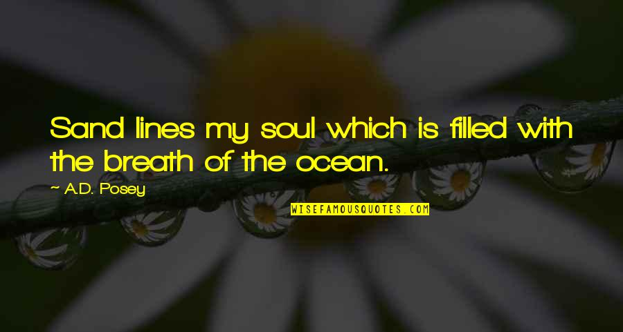 The Beach Life Quotes By A.D. Posey: Sand lines my soul which is filled with