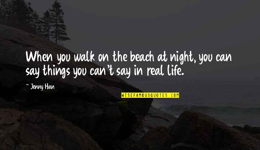 The Beach Life Quotes By Jenny Han: When you walk on the beach at night,