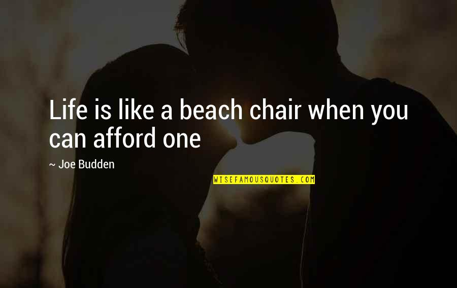 The Beach Life Quotes By Joe Budden: Life is like a beach chair when you