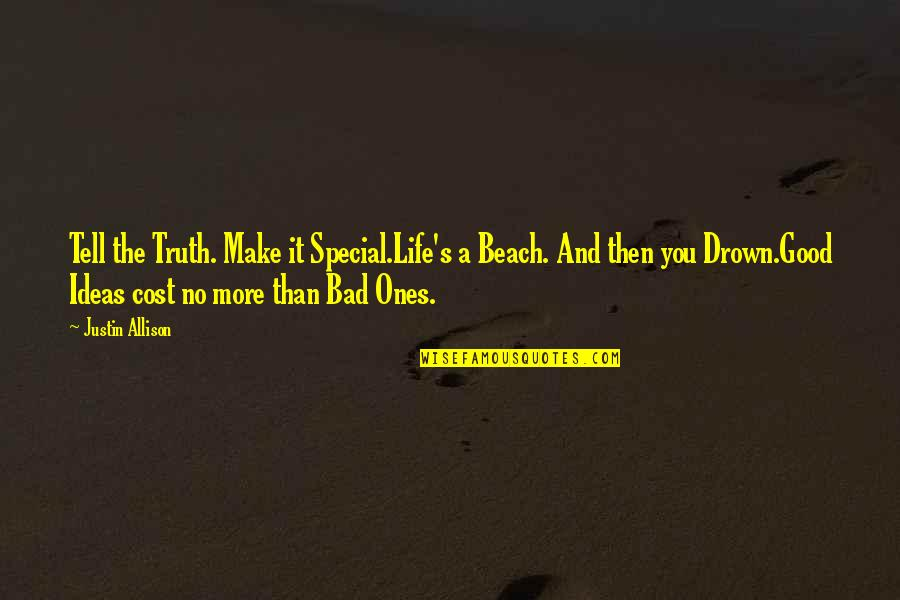 The Beach Life Quotes By Justin Allison: Tell the Truth. Make it Special.Life's a Beach.