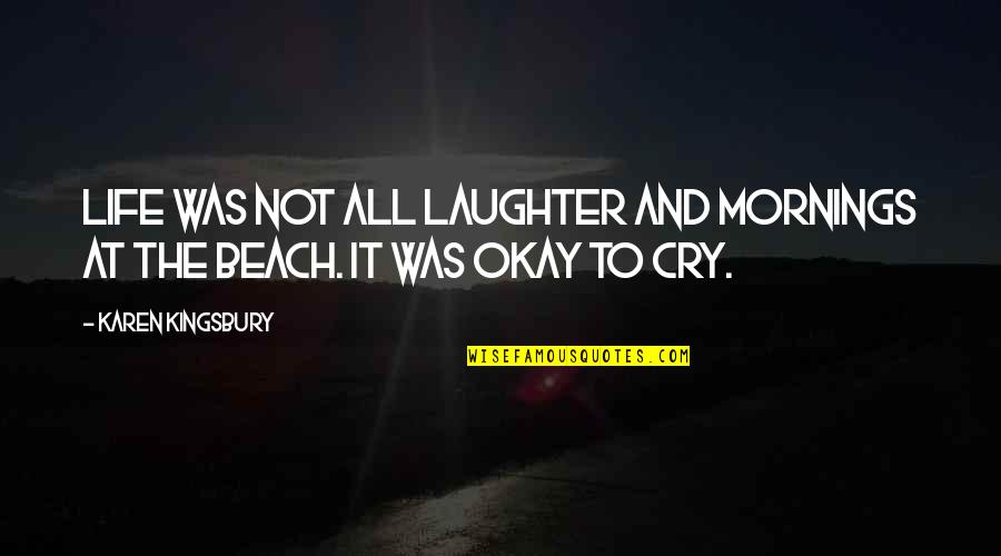 The Beach Life Quotes By Karen Kingsbury: Life was not all laughter and mornings at