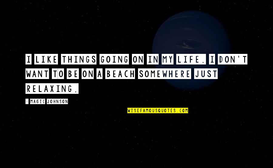 The Beach Life Quotes By Magic Johnson: I like things going on in my life.
