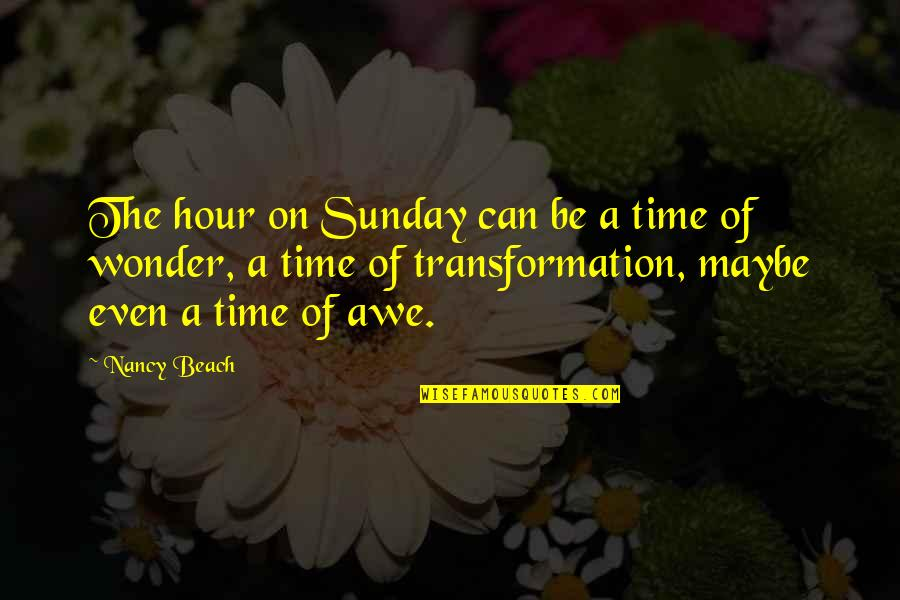 The Beach Life Quotes By Nancy Beach: The hour on Sunday can be a time