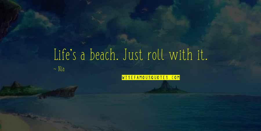 The Beach Life Quotes By Nia: Life's a beach. Just roll with it.