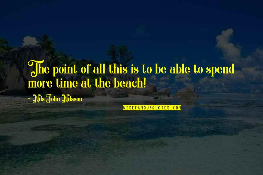 The Beach Life Quotes By Nils John Nilsson: The point of all this is to be