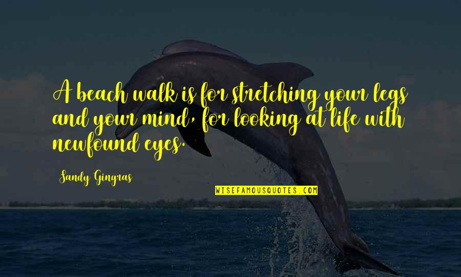 The Beach Life Quotes By Sandy Gingras: A beach walk is for stretching your legs