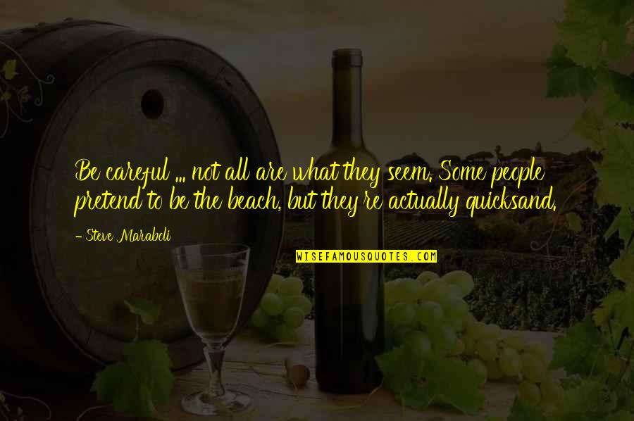 The Beach Life Quotes By Steve Maraboli: Be careful ... not all are what they