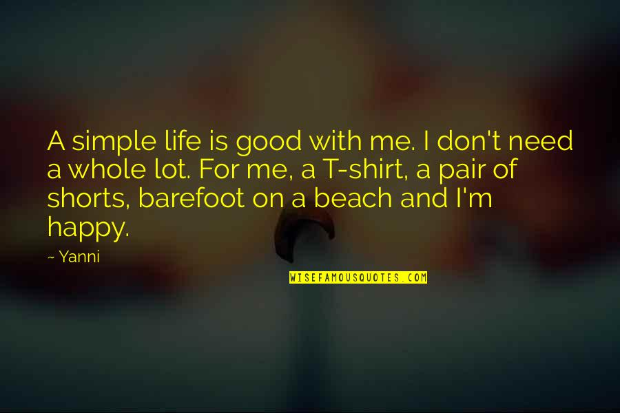 The Beach Life Quotes By Yanni: A simple life is good with me. I
