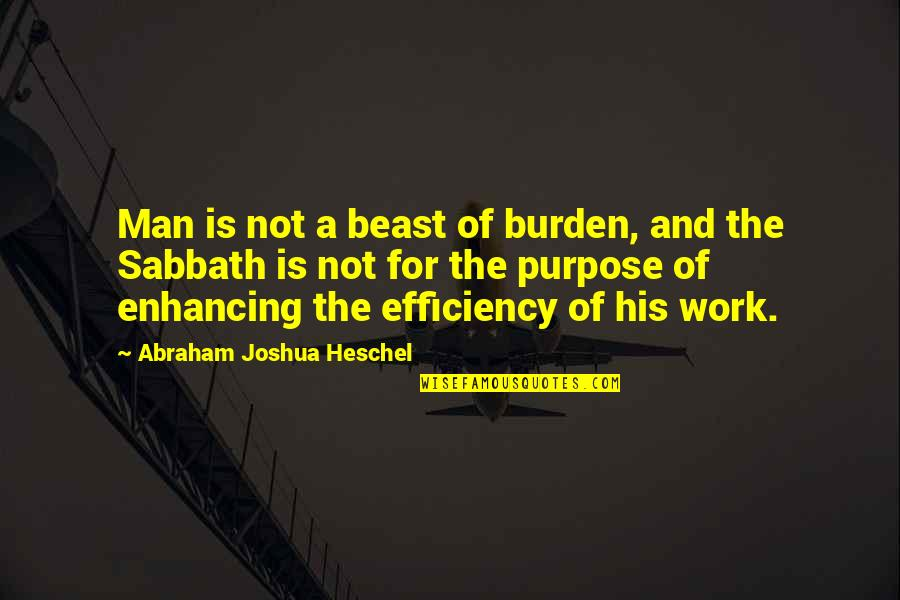 The Beast Within Quotes By Abraham Joshua Heschel: Man is not a beast of burden, and