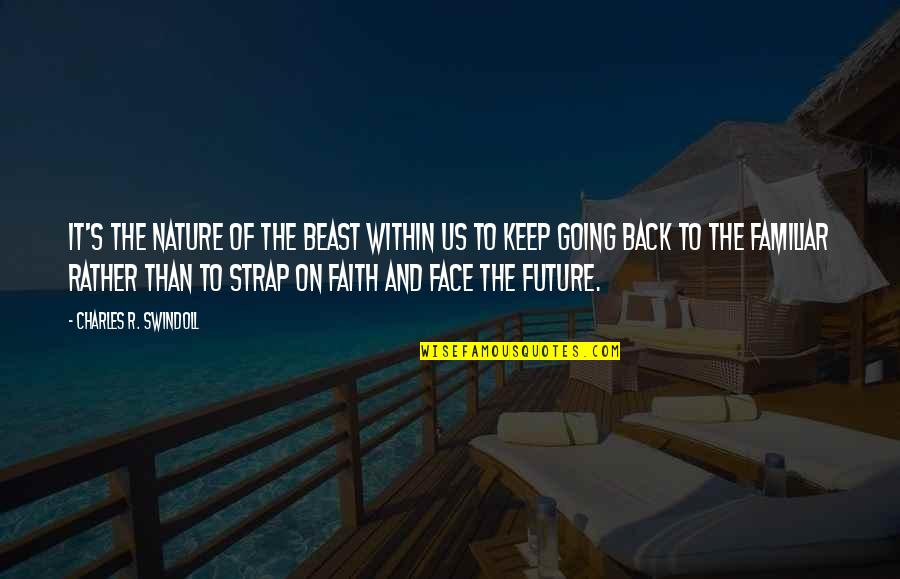 The Beast Within Quotes By Charles R. Swindoll: It's the nature of the beast within us