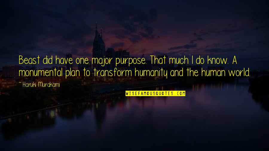 The Beast Within Quotes By Haruki Murakami: Beast did have one major purpose. That much