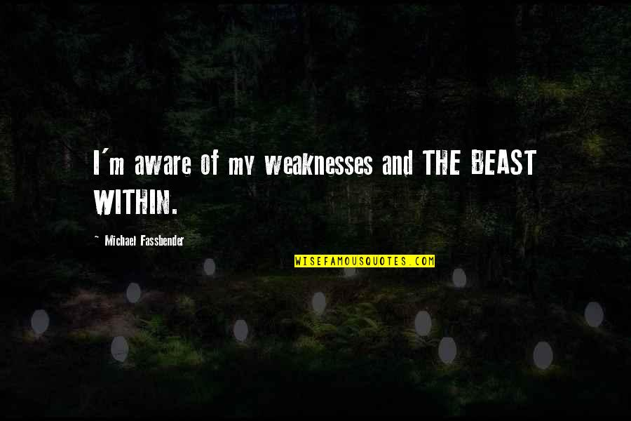 The Beast Within Quotes By Michael Fassbender: I'm aware of my weaknesses and THE BEAST