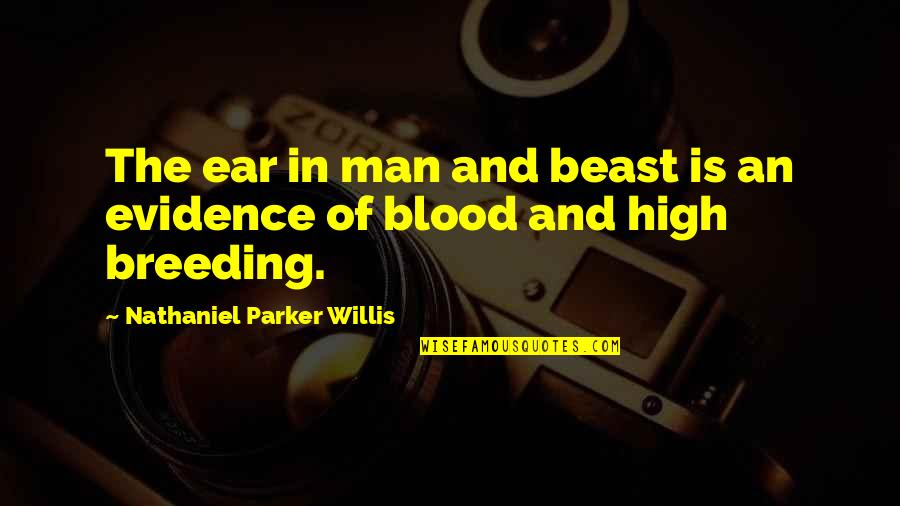 The Beast Within Quotes By Nathaniel Parker Willis: The ear in man and beast is an
