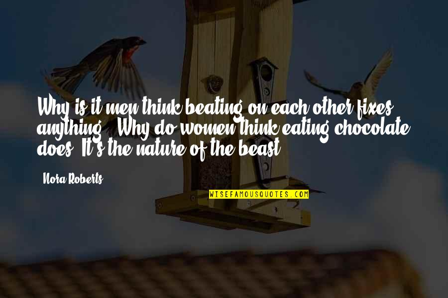 The Beast Within Quotes By Nora Roberts: Why is it men think beating on each