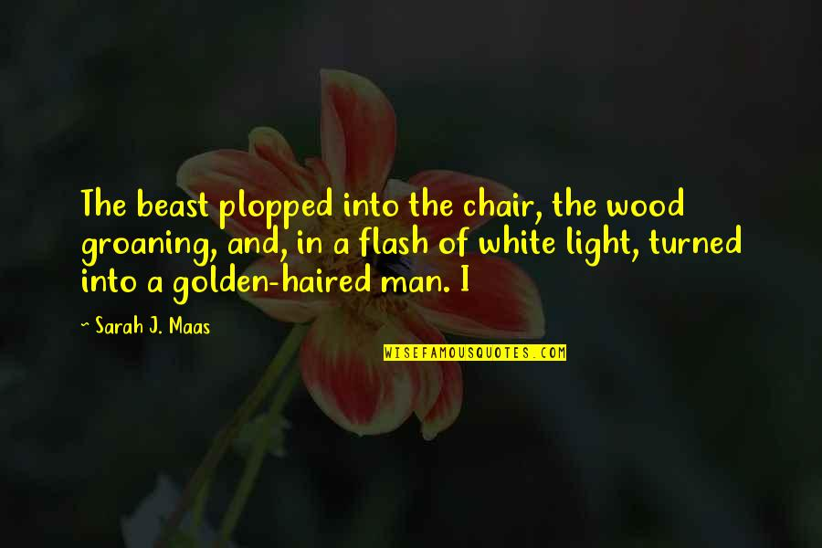 The Beast Within Quotes By Sarah J. Maas: The beast plopped into the chair, the wood