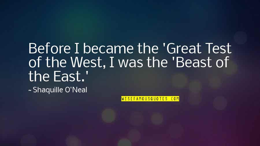 The Beast Within Quotes By Shaquille O'Neal: Before I became the 'Great Test of the