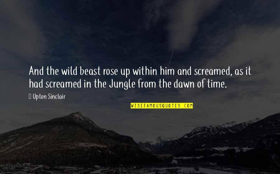 The Beast Within Quotes By Upton Sinclair: And the wild beast rose up within him