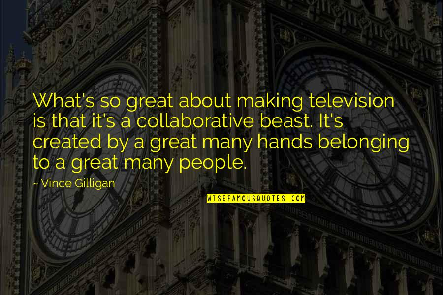 The Beast Within Quotes By Vince Gilligan: What's so great about making television is that