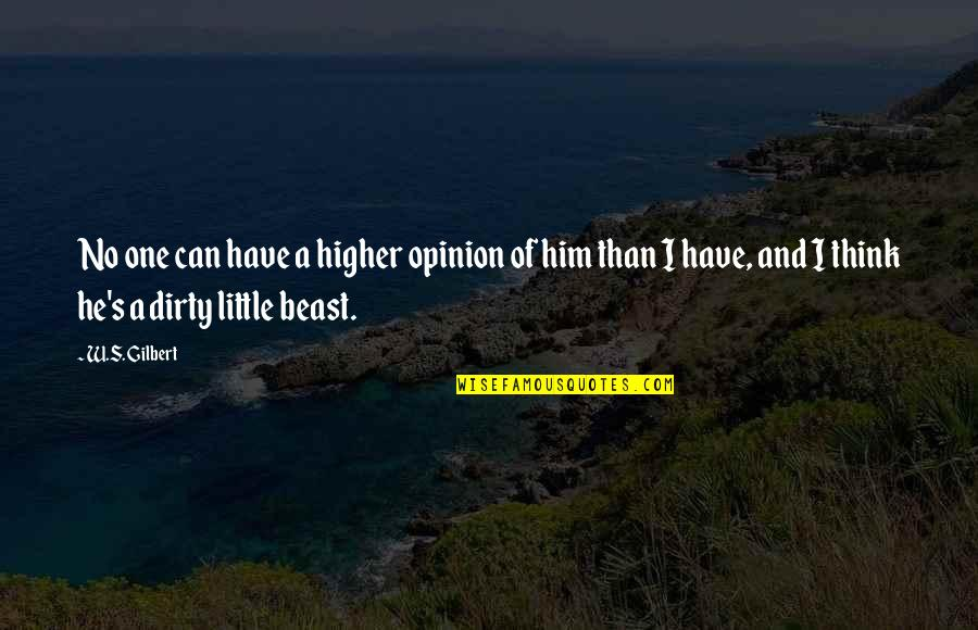The Beast Within Quotes By W.S. Gilbert: No one can have a higher opinion of