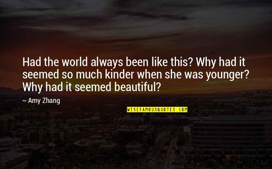 The Beautiful World Quotes By Amy Zhang: Had the world always been like this? Why