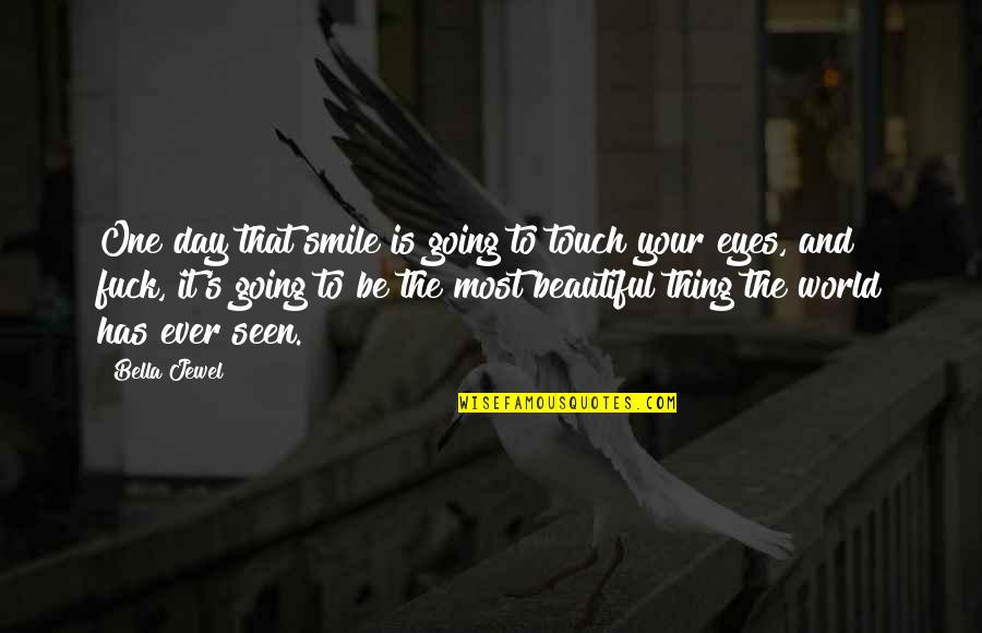 The Beautiful World Quotes By Bella Jewel: One day that smile is going to touch