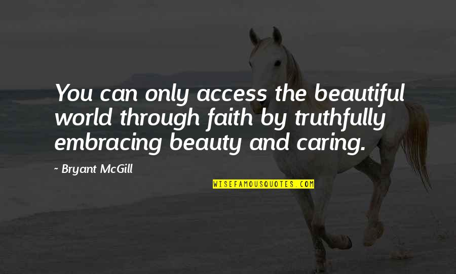 The Beautiful World Quotes By Bryant McGill: You can only access the beautiful world through