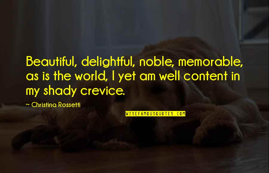 The Beautiful World Quotes By Christina Rossetti: Beautiful, delightful, noble, memorable, as is the world,