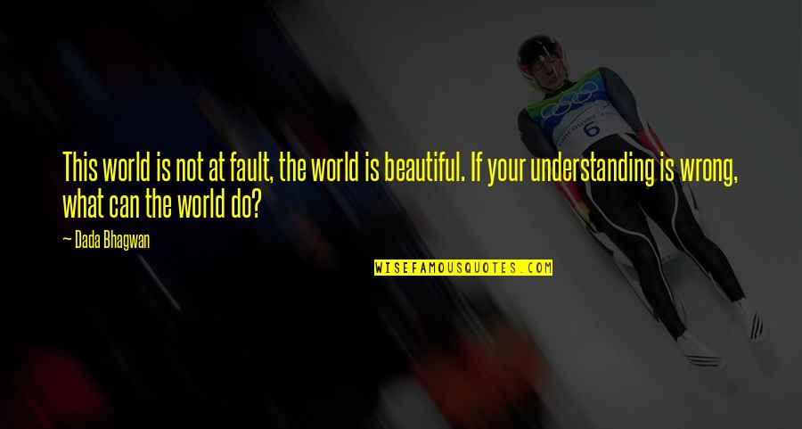The Beautiful World Quotes By Dada Bhagwan: This world is not at fault, the world