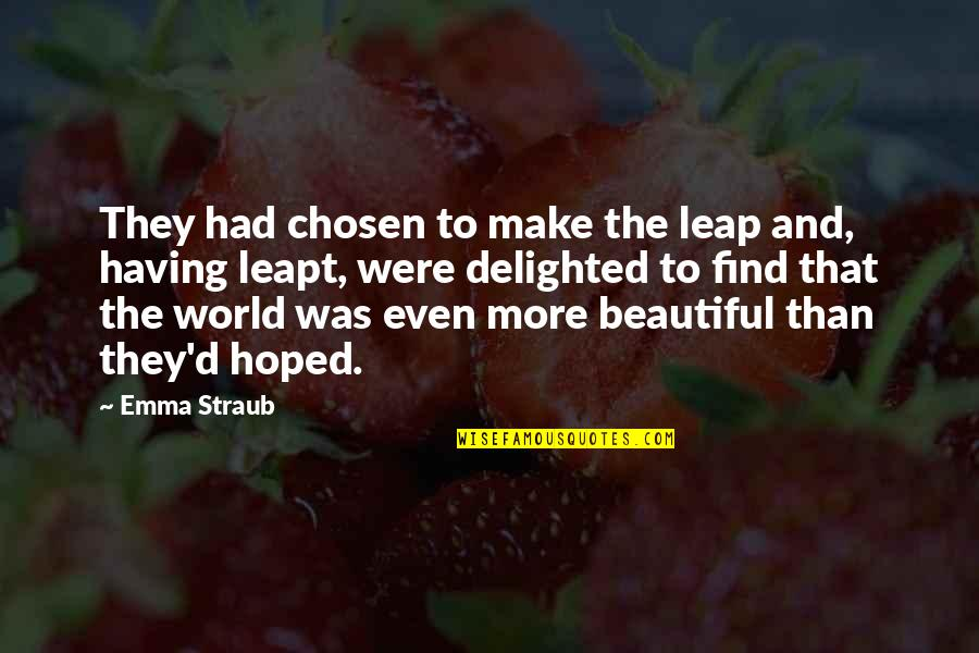 The Beautiful World Quotes By Emma Straub: They had chosen to make the leap and,