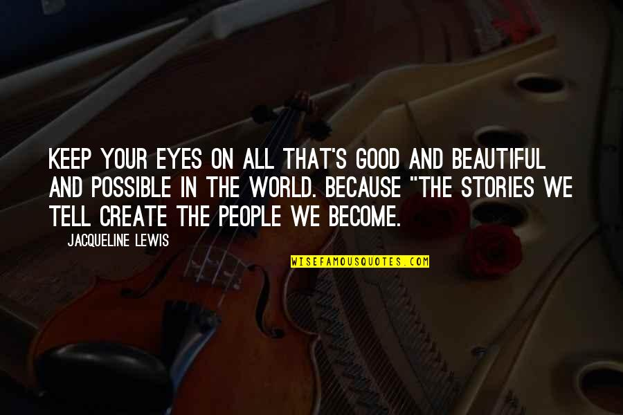 The Beautiful World Quotes By Jacqueline Lewis: Keep your Eyes on All that's Good and