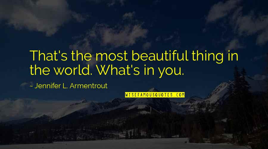 The Beautiful World Quotes By Jennifer L. Armentrout: That's the most beautiful thing in the world.