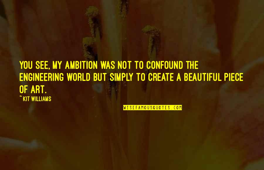 The Beautiful World Quotes By Kit Williams: You see, my ambition was not to confound