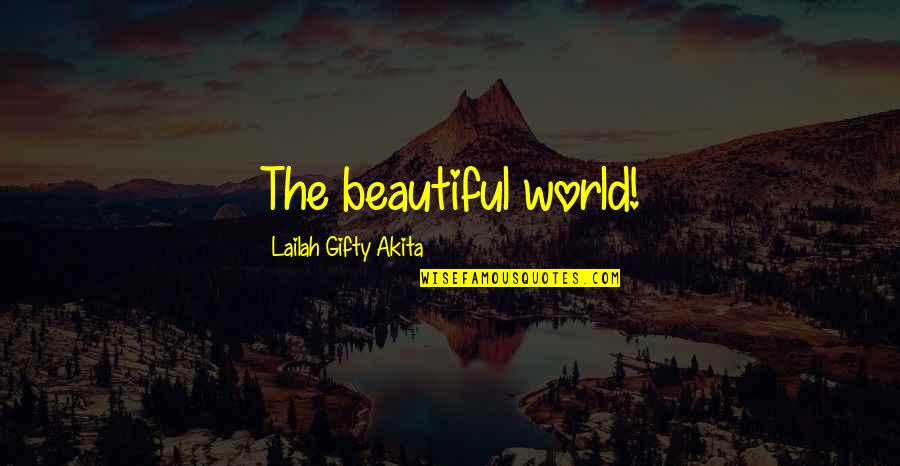 The Beautiful World Quotes By Lailah Gifty Akita: The beautiful world!