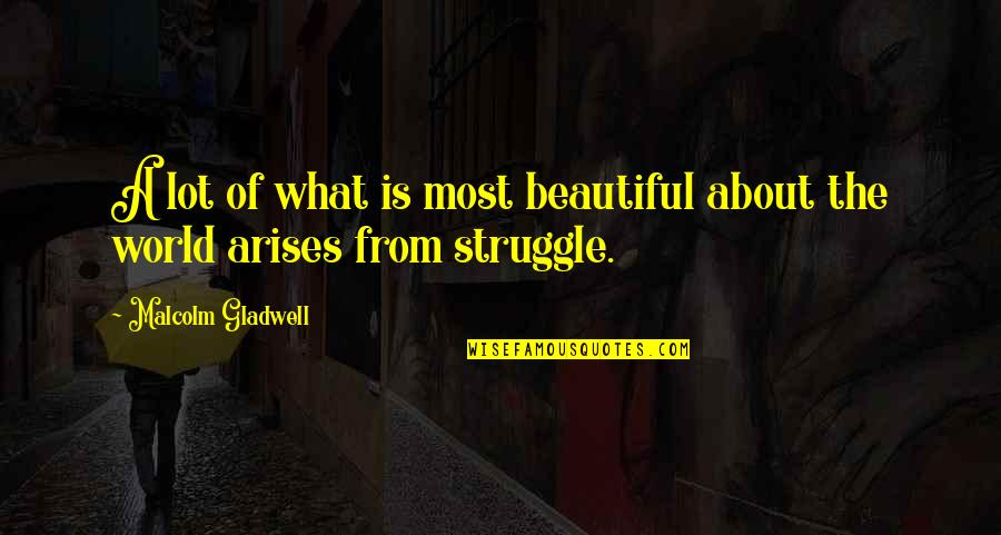 The Beautiful World Quotes By Malcolm Gladwell: A lot of what is most beautiful about