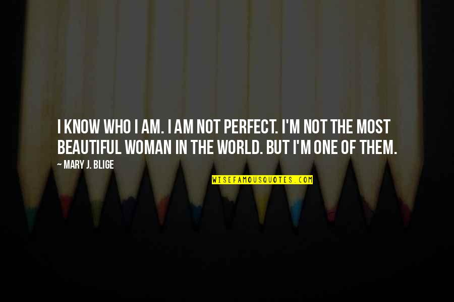 The Beautiful World Quotes By Mary J. Blige: I know who I am. I am not