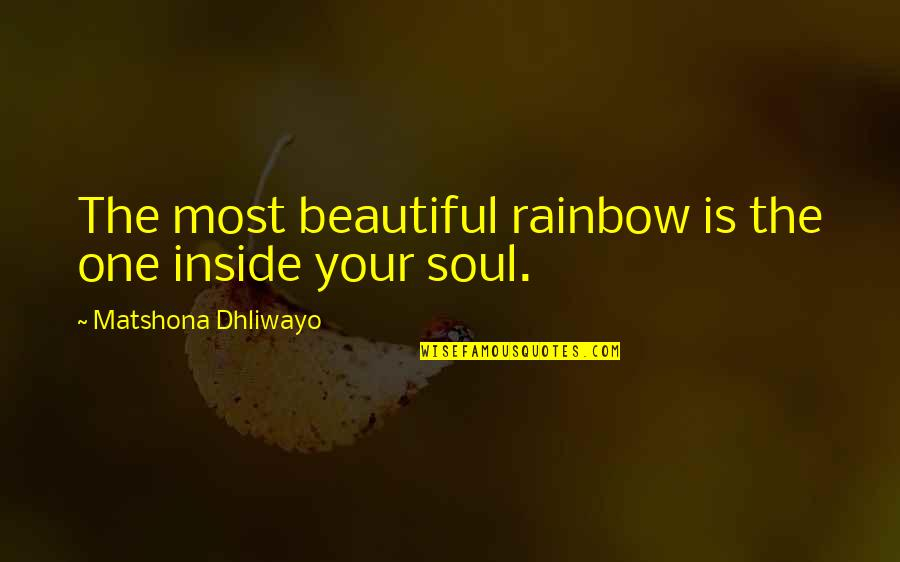 The Beautiful World Quotes By Matshona Dhliwayo: The most beautiful rainbow is the one inside