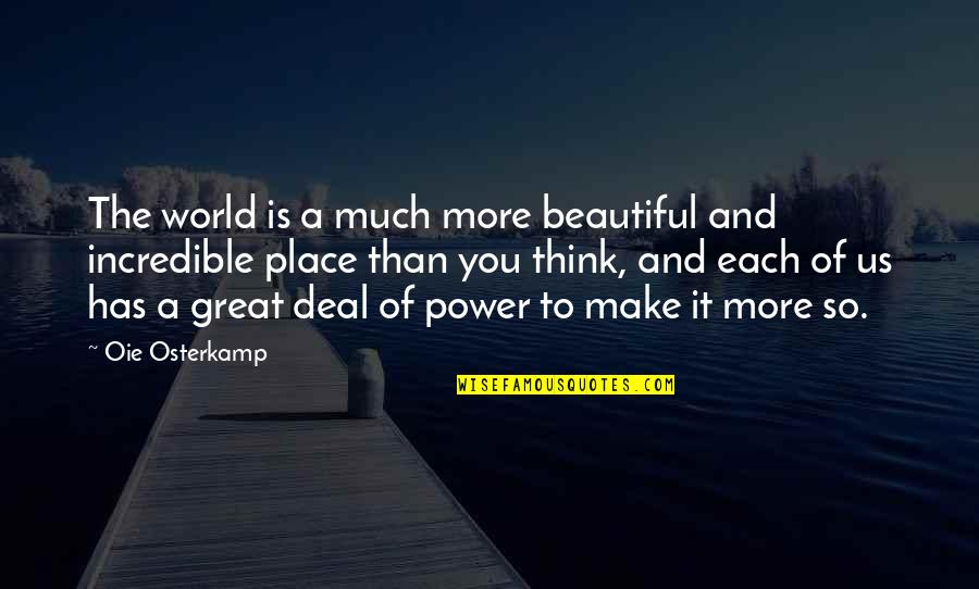 The Beautiful World Quotes By Oie Osterkamp: The world is a much more beautiful and