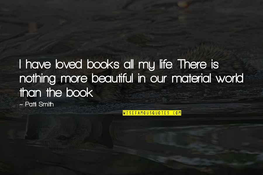The Beautiful World Quotes By Patti Smith: I have loved books all my life. There