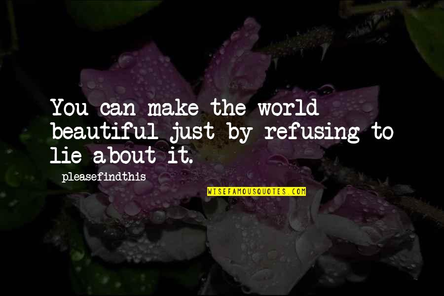 The Beautiful World Quotes By Pleasefindthis: You can make the world beautiful just by