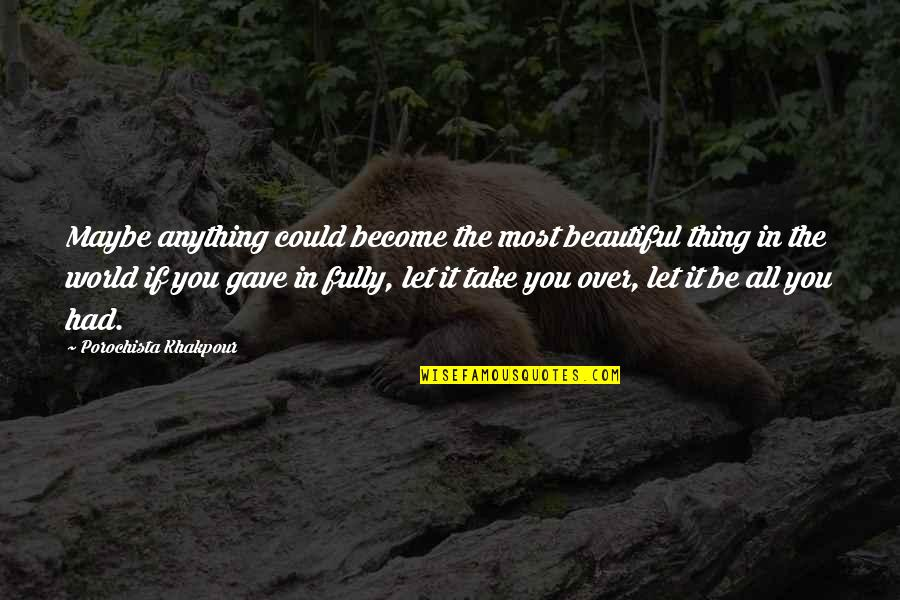 The Beautiful World Quotes By Porochista Khakpour: Maybe anything could become the most beautiful thing