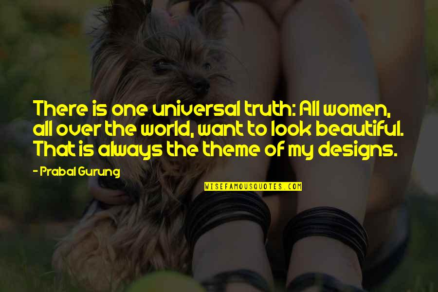 The Beautiful World Quotes By Prabal Gurung: There is one universal truth: All women, all