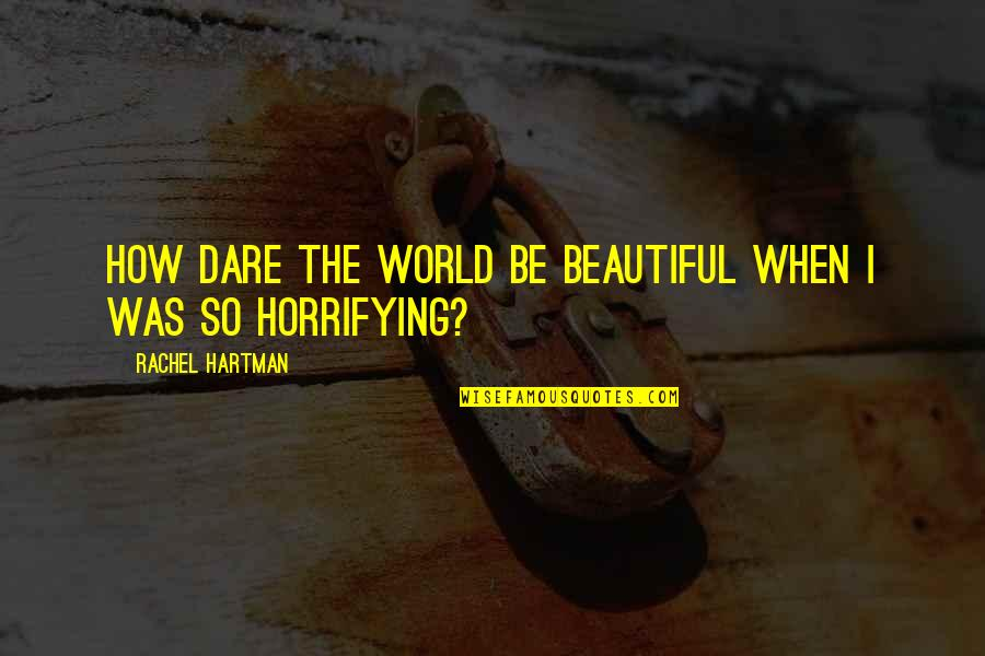 The Beautiful World Quotes By Rachel Hartman: How dare the world be beautiful when I
