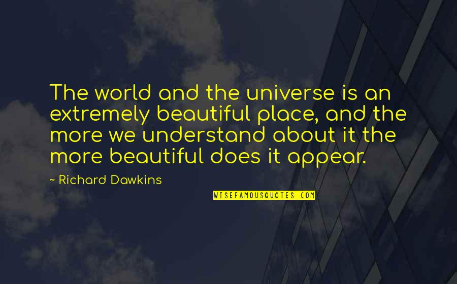The Beautiful World Quotes By Richard Dawkins: The world and the universe is an extremely