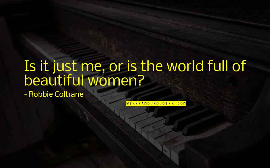 The Beautiful World Quotes By Robbie Coltrane: Is it just me, or is the world