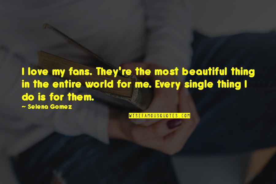 The Beautiful World Quotes By Selena Gomez: I love my fans. They're the most beautiful