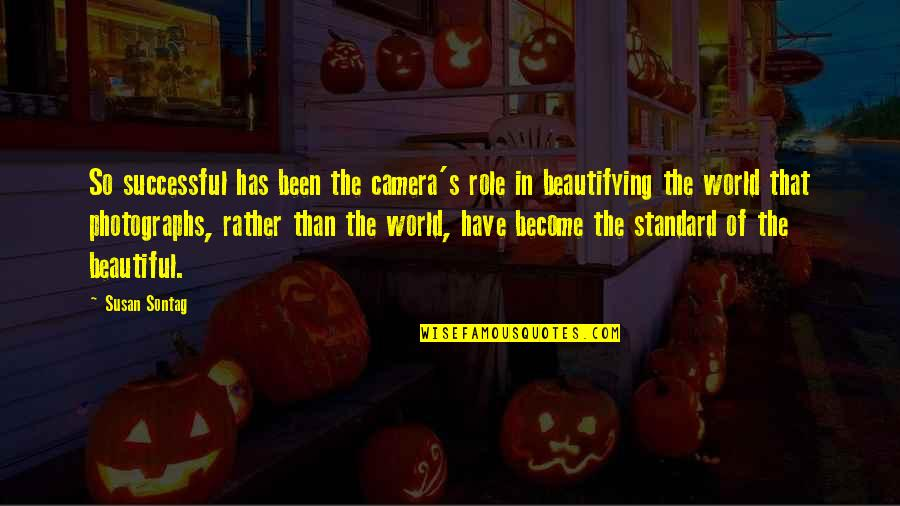The Beautiful World Quotes By Susan Sontag: So successful has been the camera's role in