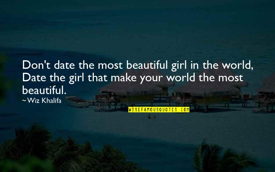 The Beautiful World Quotes By Wiz Khalifa: Don't date the most beautiful girl in the