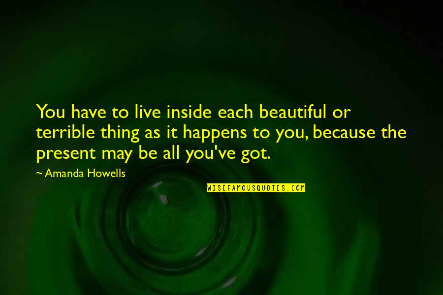 The Beautiful You Quotes By Amanda Howells: You have to live inside each beautiful or