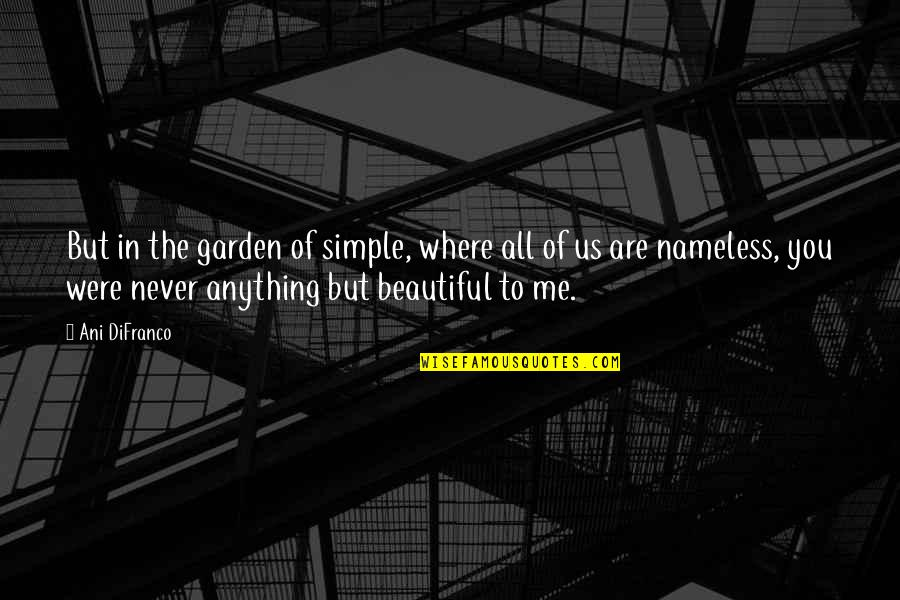 The Beautiful You Quotes By Ani DiFranco: But in the garden of simple, where all