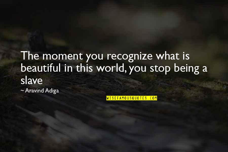 The Beautiful You Quotes By Aravind Adiga: The moment you recognize what is beautiful in